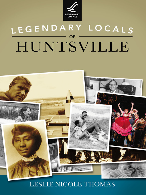 Title details for Legendary Locals of Huntsville by Leslie Nicole Thomas - Wait list